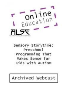 Image for Sensory Storytime: Preschool Programming That Makes Sense for Kids with Autism (ALSC webcast archive)—GROUP RATE