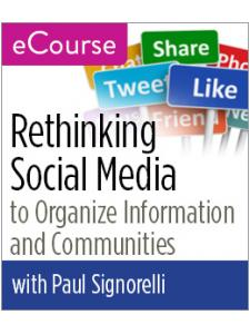 Image for Rethinking Social Media to Organize Information and Communities eCourse