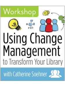 Image for Using Change Management to Transform Your Library Workshop—Group Rate