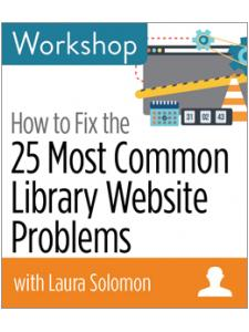 Image for How to Fix the 25 Most Common Library Website Problems Workshop