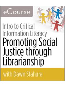 Image for Introduction to Critical Information Literacy: Promoting Social Justice through Librarianship eCourse