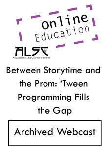 Image for Between Storytime and the Prom: 'Tween Programming Fills the Gap (ALSC webcast archive)—GROUP RATE