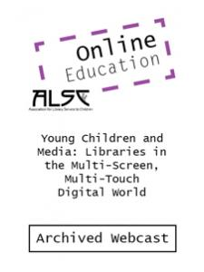 Image for Young Children & Media: Libraries in the Multi-Screen, Multi-Touch Digital World (ALSC webcast archive)--INDIVIDUAL USER