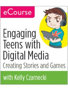 Image for Engaging Teens with Digital Media: Creating Stories and Games--eCourse