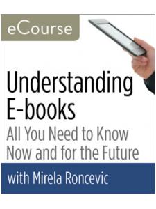Image for Understanding E-Books: All You Need to Know Now and for the Future—eCourse
